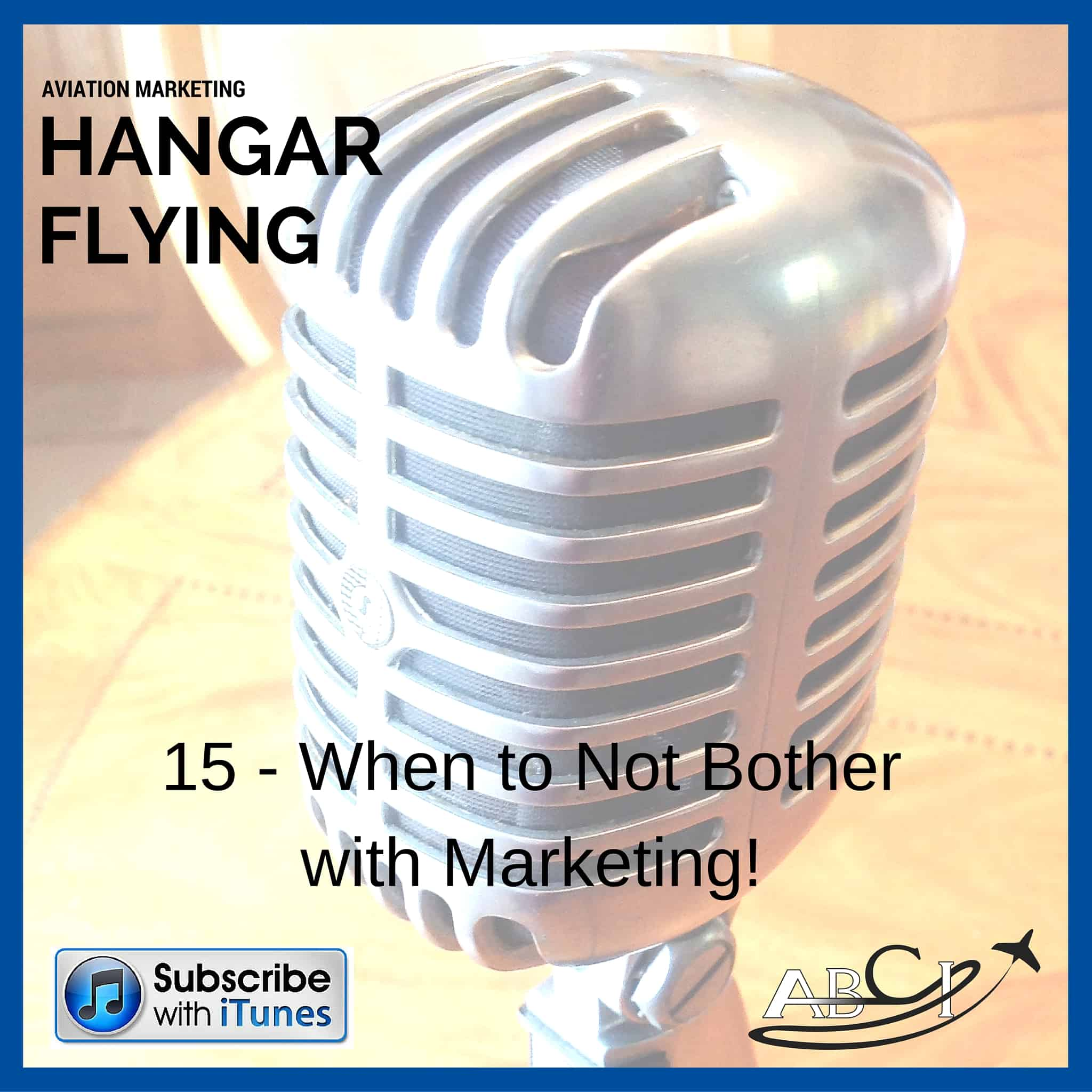 Aviation Marketing Hangar Flying Podcast Episode 15