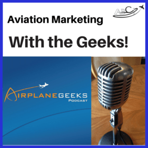 Aviation Marketing with the Airplane Geeks