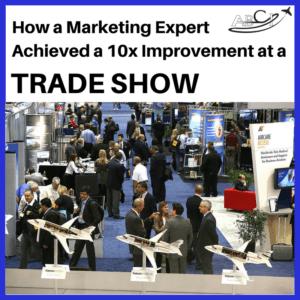 How a marketing expert achieved a 10x improvement at an aviation trade show