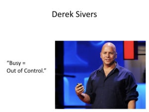 "Derek Sivers from Tools of Titans - Busy = ""Out of Control"""