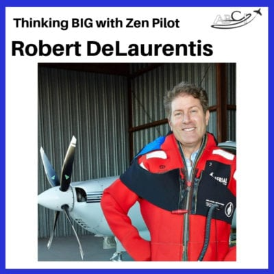 Thinking Big with Zen Pilot Robert DeLaurentis