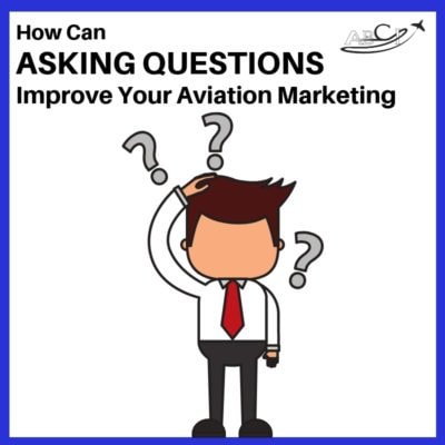 How Can Asking Questions Improve Your Aviation Marketing?