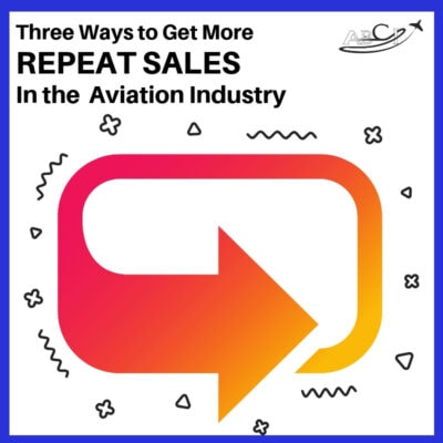 Three ways to get more Repeat Sales in the Aviation industry