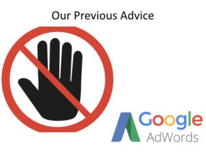 Our Previous Advice - Never Touch Google Adwords!