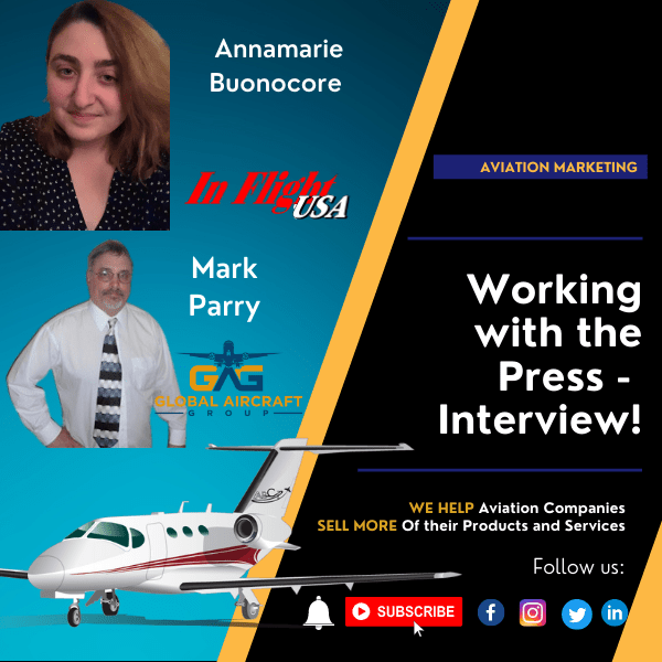 Working with the Press - Interview with Annamarie Buonocore of InFlightUSA and Mark Parry of Global Aircraft Group